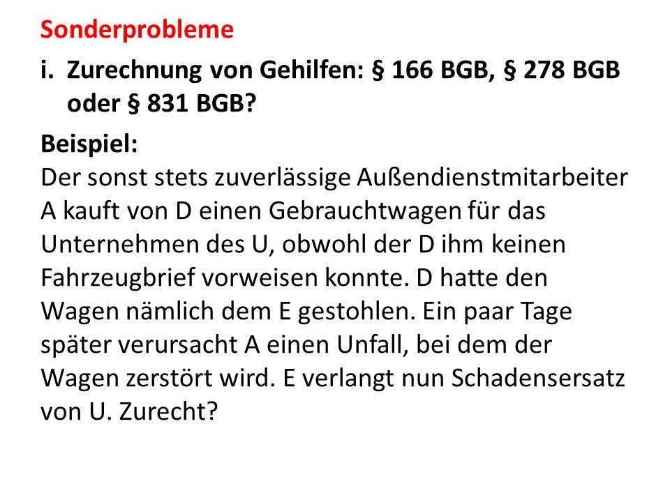 Sonderprobleme Zurechnung von Gehilfen: § 166 BGB, § 278 BGB oder § 831 BGB