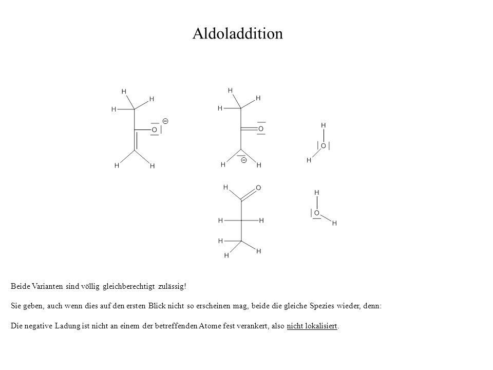 Aldoladdition Beide Varianten sind völlig gleichberechtigt zulässig!