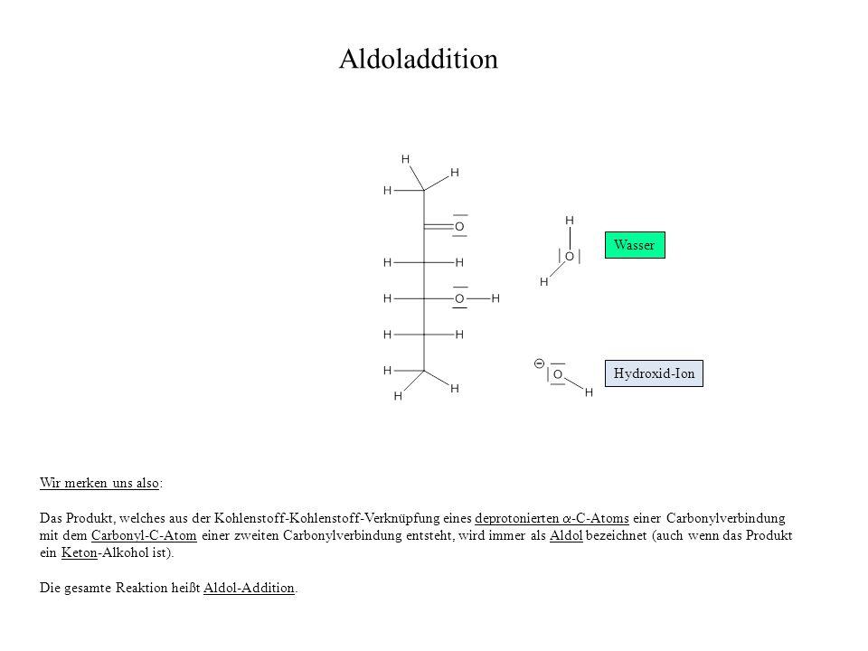 Aldoladdition Wasser Hydroxid-Ion Wir merken uns also: