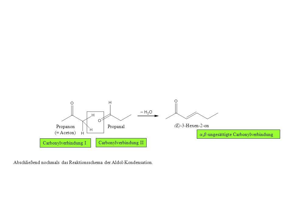 Propanon Propanal – H2O (E)-3-Hexen-2-on (= Aceton)