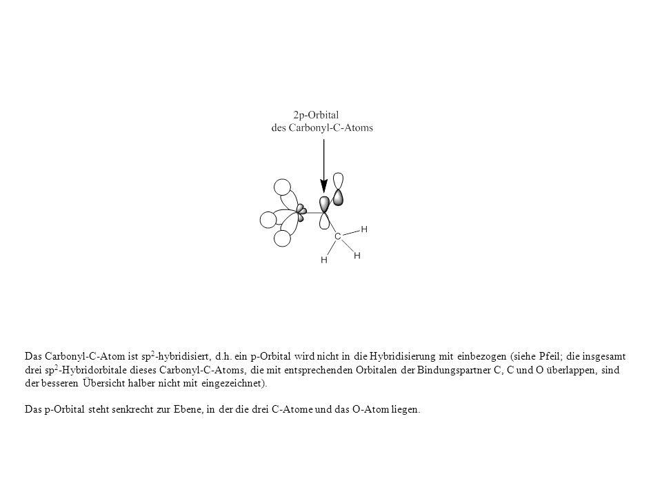 Das Carbonyl-C-Atom ist sp2-hybridisiert, d. h