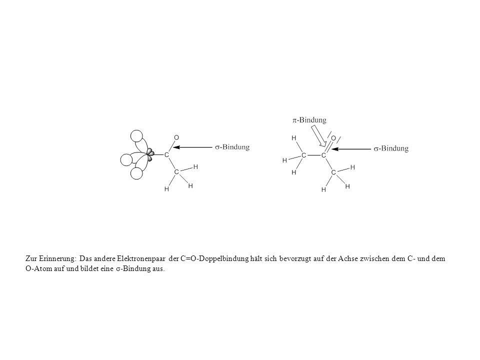 Zur Erinnerung: Das andere Elektronenpaar der C=O-Doppelbindung hält sich bevorzugt auf der Achse zwischen dem C- und dem O-Atom auf und bildet eine σ-Bindung aus.