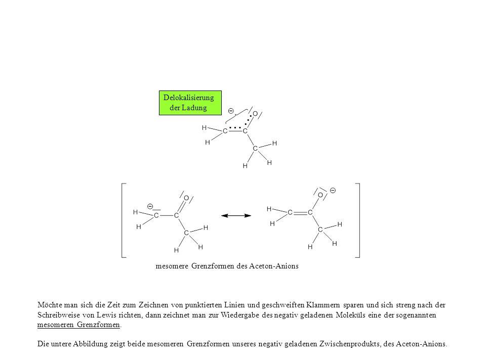 Delokalisierung der Ladung. mesomere Grenzformen des Aceton-Anions.