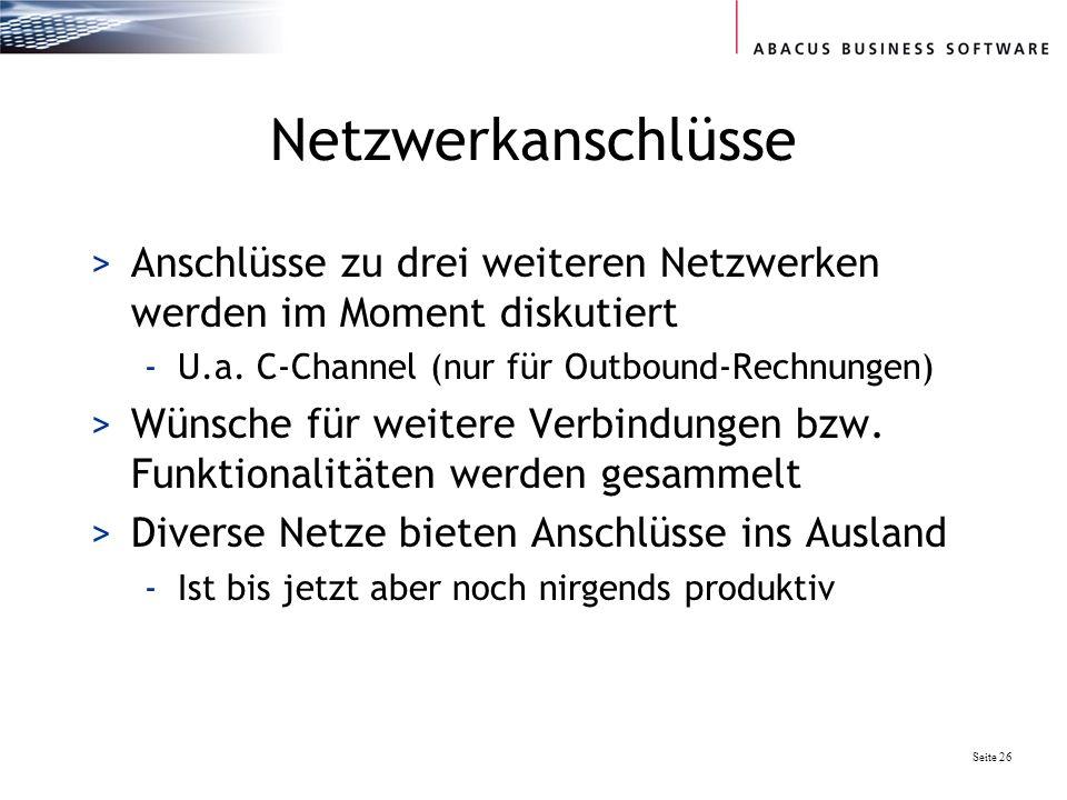 Netzwerkanschlüsse Anschlüsse zu drei weiteren Netzwerken werden im Moment diskutiert. U.a. C-Channel (nur für Outbound-Rechnungen)