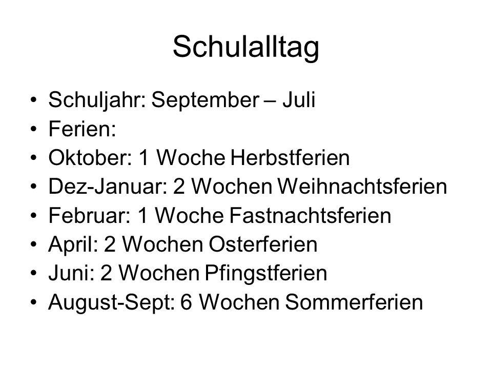 Schulalltag Schuljahr: September – Juli Ferien:
