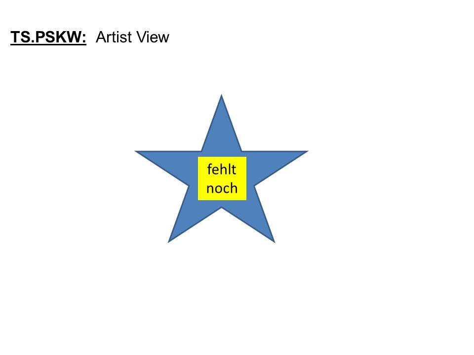 TS.PSKW: Artist View fehlt noch