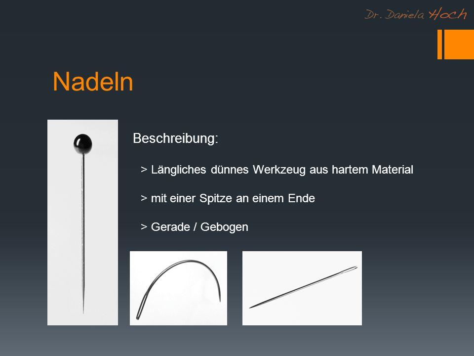 Nadeln Beschreibung: > Längliches dünnes Werkzeug aus hartem Material. > mit einer Spitze an einem Ende.