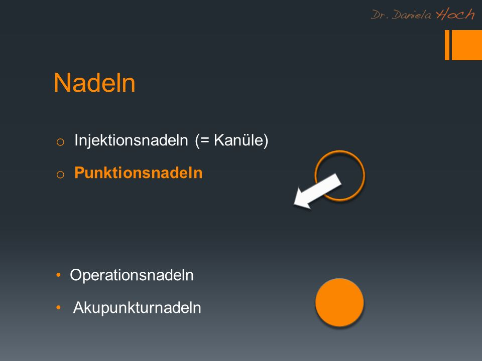 Nadeln Injektionsnadeln (= Kanüle) Punktionsnadeln Operationsnadeln
