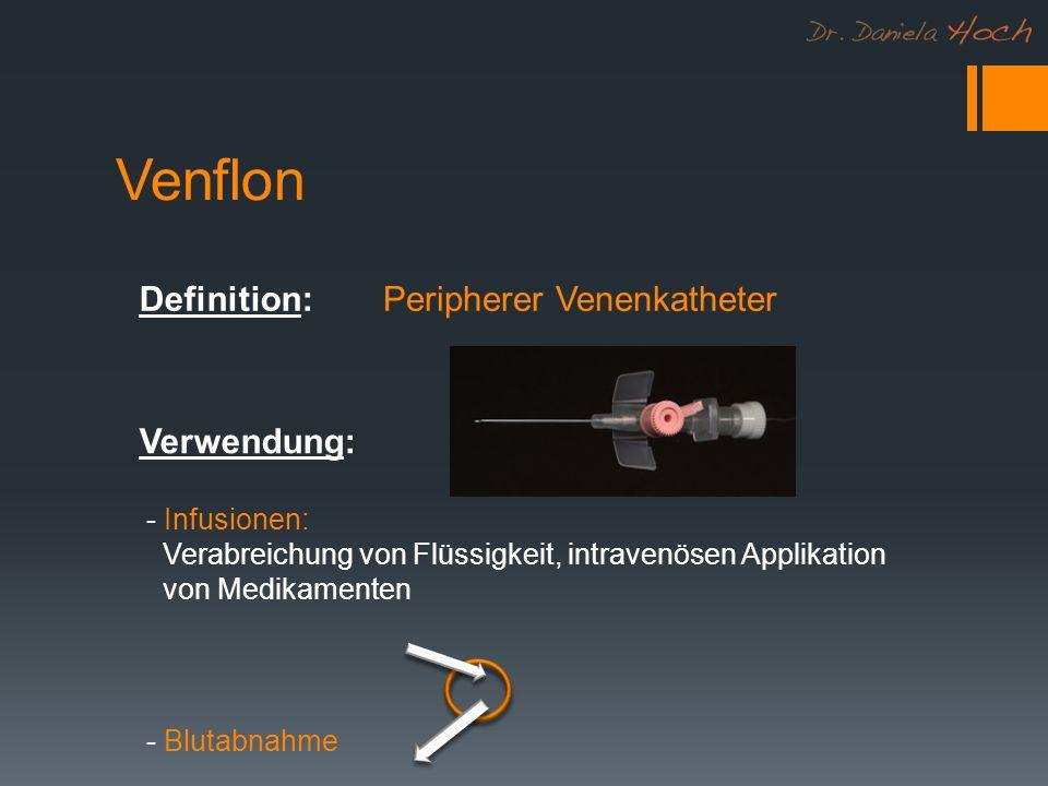 Venflon Definition: Peripherer Venenkatheter Verwendung: - Infusionen: