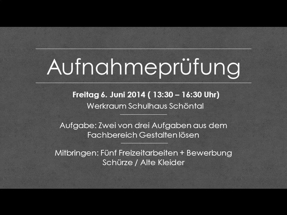 Aufnahmeprüfung Freitag 6. Juni 2014 ( 13:30 – 16:30 Uhr)