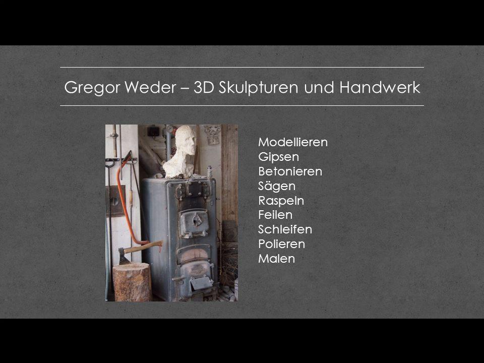 Gregor Weder – 3D Skulpturen und Handwerk