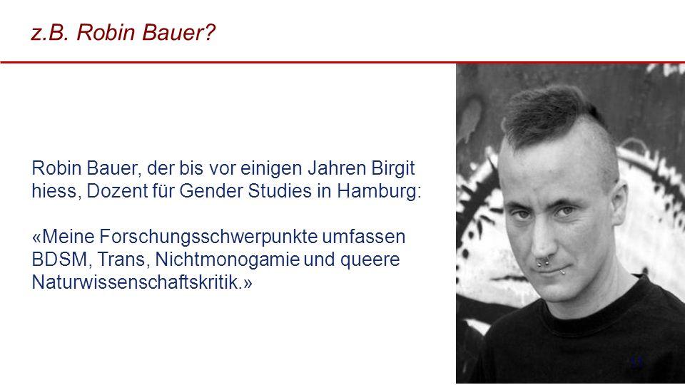 z.B. Robin Bauer Robin Bauer, der bis vor einigen Jahren Birgit hiess, Dozent für Gender Studies in Hamburg:
