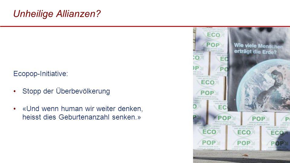 Unheilige Allianzen Ecopop-Initiative: Stopp der Überbevölkerung