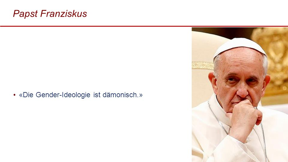 Papst Franziskus «Die Gender-Ideologie ist dämonisch.»