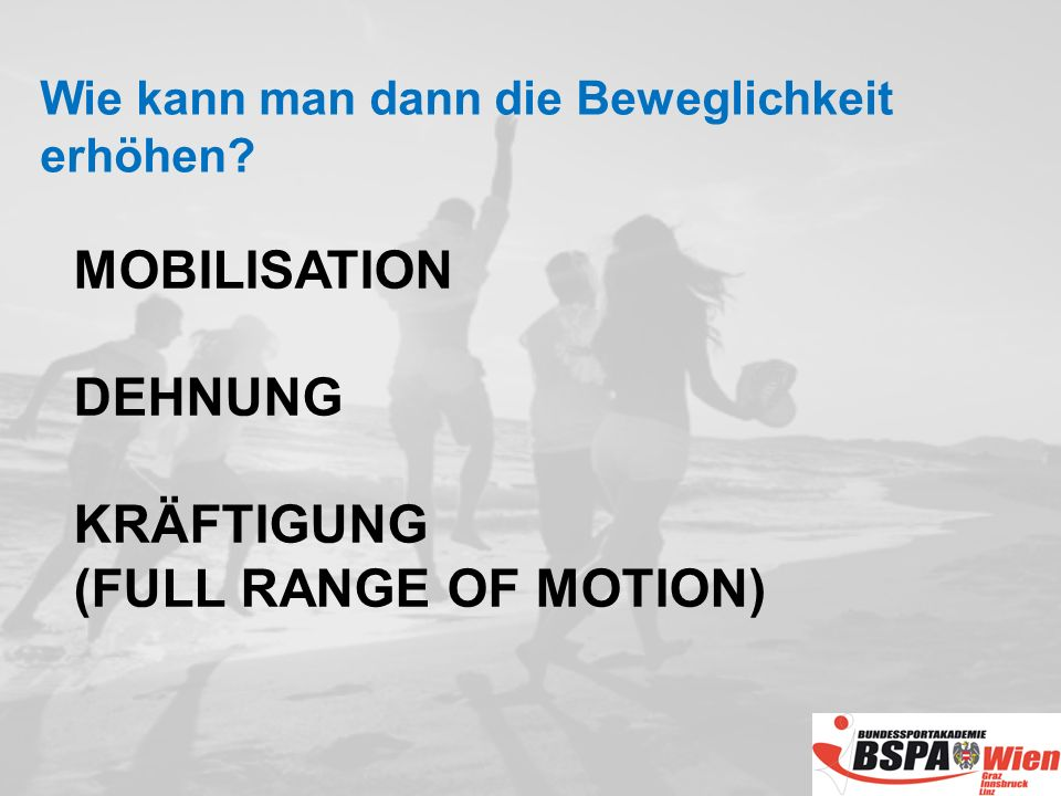 MOBILISATION DEHNUNG KRÄFTIGUNG (FULL RANGE OF MOTION)