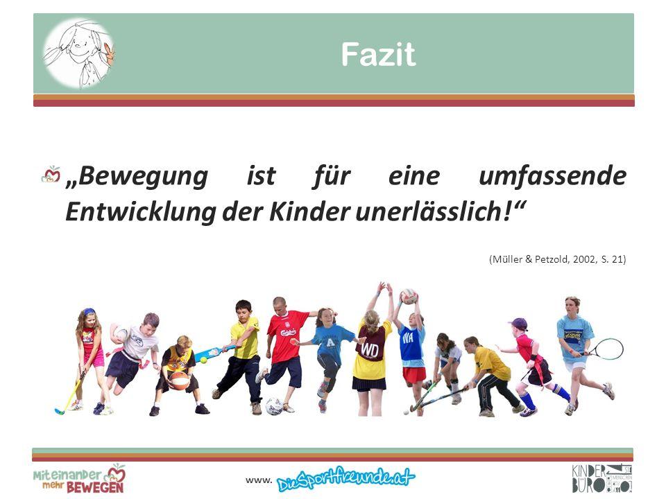 """Fazit """"Bewegung ist für eine umfassende Entwicklung der Kinder unerlässlich! (Müller & Petzold, 2002, S."""
