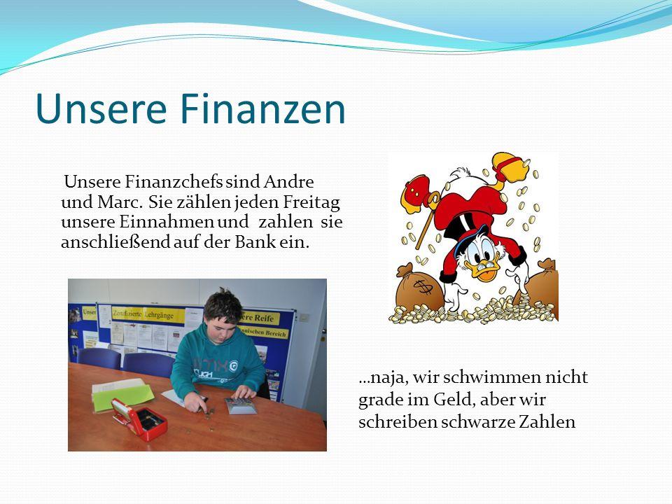 Unsere Finanzen Unsere Finanzchefs sind Andre und Marc. Sie zählen jeden Freitag unsere Einnahmen und zahlen sie anschließend auf der Bank ein.