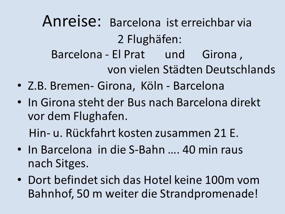 Anreise: Barcelona ist erreichbar via 2 Flughäfen: Barcelona - El Prat und Girona , von vielen Städten Deutschlands