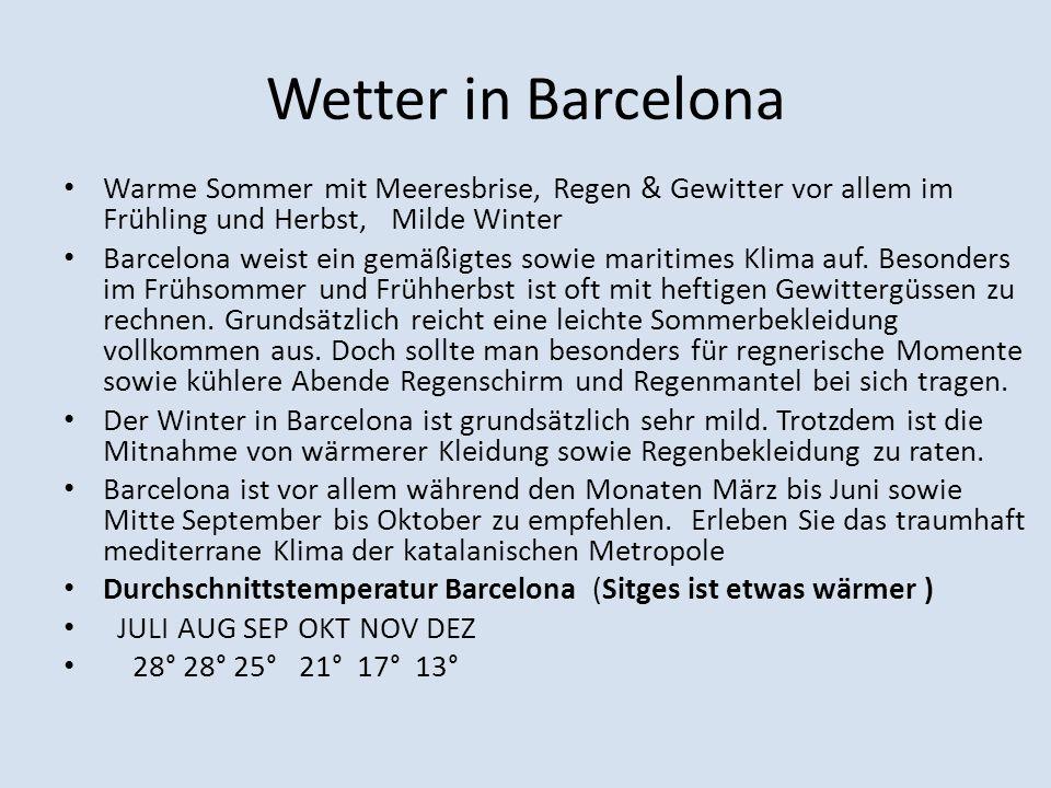 Wetter in Barcelona Warme Sommer mit Meeresbrise, Regen & Gewitter vor allem im Frühling und Herbst, Milde Winter.