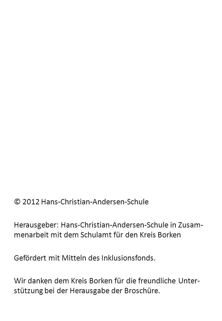 © 2012 Hans-Christian-Andersen-Schule Herausgeber: Hans-Christian-Andersen-Schule in Zusam- menarbeit mit dem Schulamt für den Kreis Borken Gefördert mit Mitteln des Inklusionsfonds.
