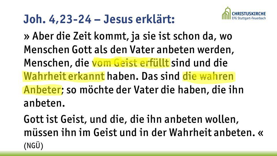 Joh. 4,23-24 – Jesus erklärt: