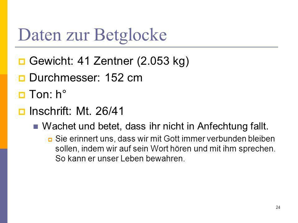 Daten zur Betglocke Gewicht: 41 Zentner (2.053 kg) Durchmesser: 152 cm