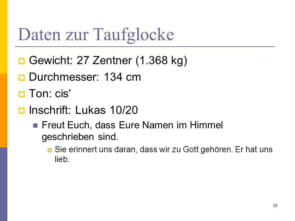 Daten zur Taufglocke Gewicht: 27 Zentner (1.368 kg)