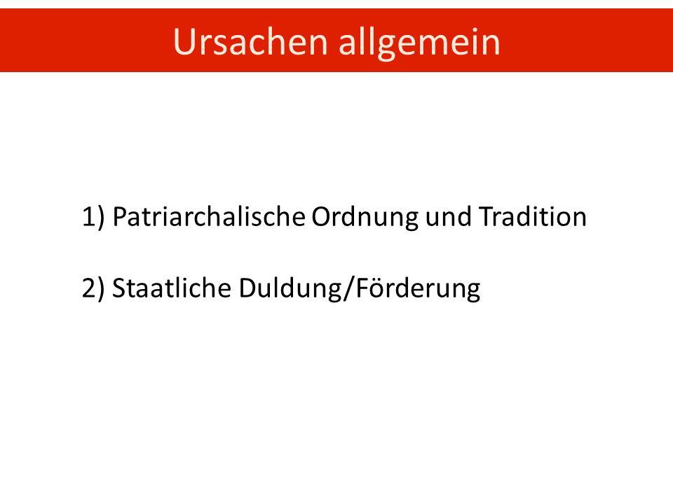 Ursachen allgemein 1) Patriarchalische Ordnung und Tradition