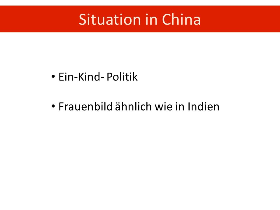 Situation in China Ein-Kind- Politik Frauenbild ähnlich wie in Indien