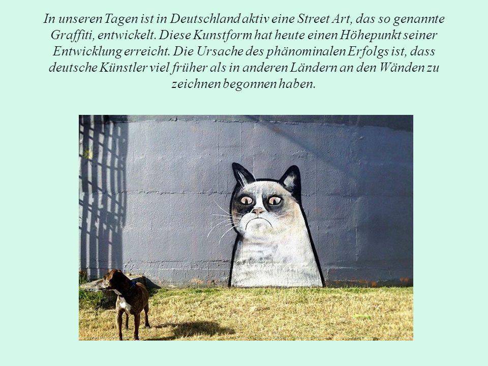 In unseren Tagen ist in Deutschland aktiv eine Street Art, das so genannte Graffiti, entwickelt.