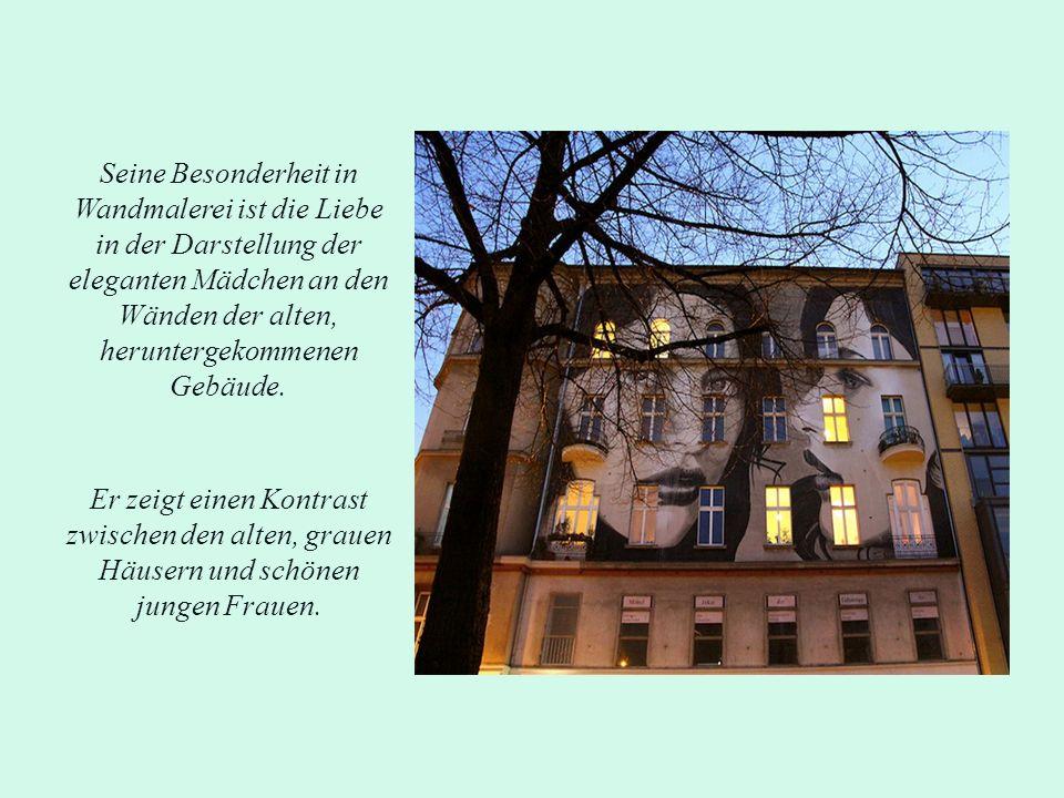 Seine Besonderheit in Wandmalerei ist die Liebe in der Darstellung der eleganten Mädchen an den Wänden der alten, heruntergekommenen Gebäude.