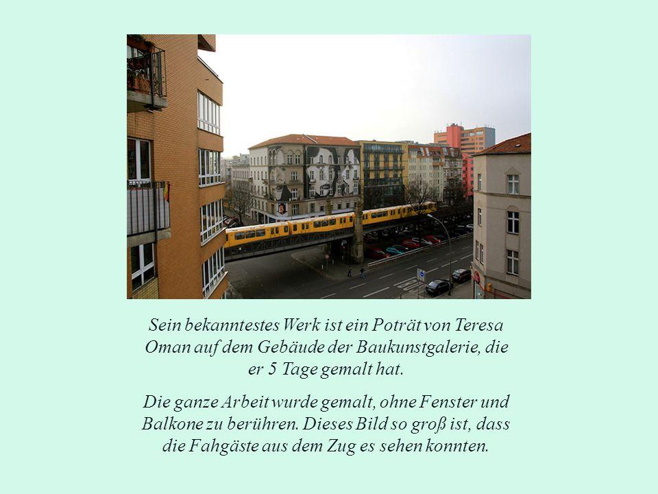 Sein bekanntestes Werk ist ein Poträt von Teresa Oman auf dem Gebäude der Baukunstgalerie, die er 5 Tage gemalt hat.