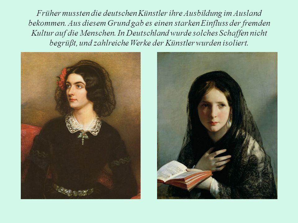 Früher mussten die deutschen Künstler ihre Ausbildung im Ausland bekommen.