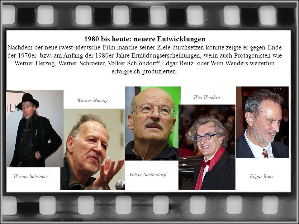 1980 bis heute: neuere Entwicklungen Nachdem der neue (west-)deutsche Film manche seiner Ziele durchsetzen konnte zeigte er gegen Ende der 1970er- bzw. am Anfang der 1980er-Jahre Ermüdungserscheinungen, wenn auch Protagonisten wie Werner Herzog, Werner Schroeter, Volker Schlöndorff, Edgar Reitz oder Wim Wenders weiterhin erfolgreich produzierten.