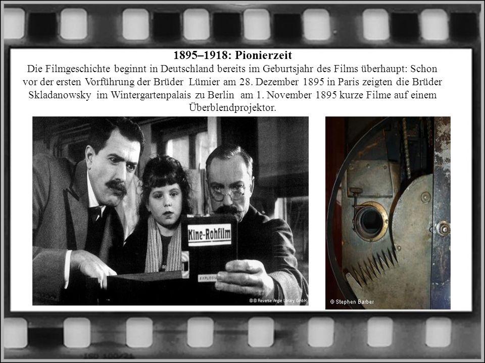 1895–1918: Pionierzeit Die Filmgeschichte beginnt in Deutschland bereits im Geburtsjahr des Films überhaupt: Schon vor der ersten Vorführung der Brüder Lümier am 28.