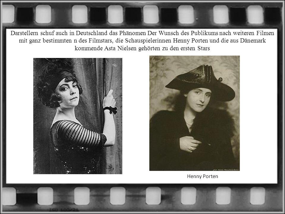 Darstellern schuf auch in Deutschland das Phänomen Der Wunsch des Publikums nach weiteren Filmen mit ganz bestimmten n des Filmstars, die Schauspielerinnen Henny Porten und die aus Dänemark kommende Asta Nielsen gehörten zu den ersten Stars