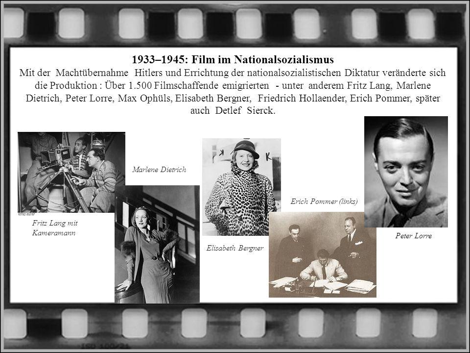 1933–1945: Film im Nationalsozialismus Mit der Machtübernahme Hitlers und Errichtung der nationalsozialistischen Diktatur veränderte sich die Produktion : Über 1.500 Filmschaffende emigrierten - unter anderem Fritz Lang, Marlene Dietrich, Peter Lorre, Max Ophüls, Elisabeth Bergner, Friedrich Hollaender, Erich Pommer, später auch Detlef Sierck.