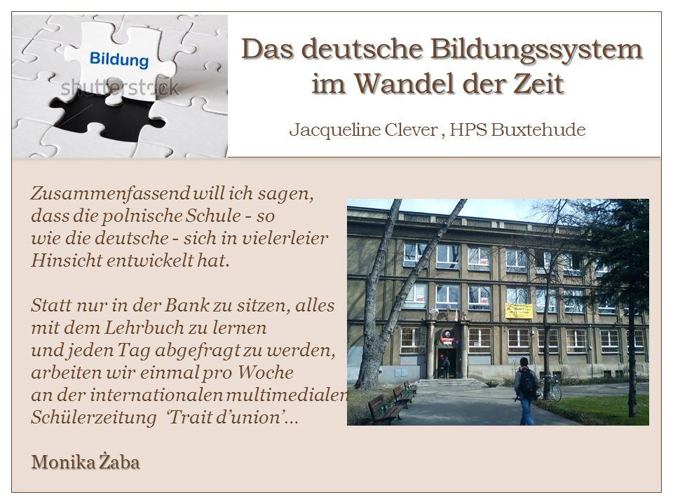 Das deutsche Bildungssystem im Wandel der Zeit Jacqueline Clever , HPS Buxtehude