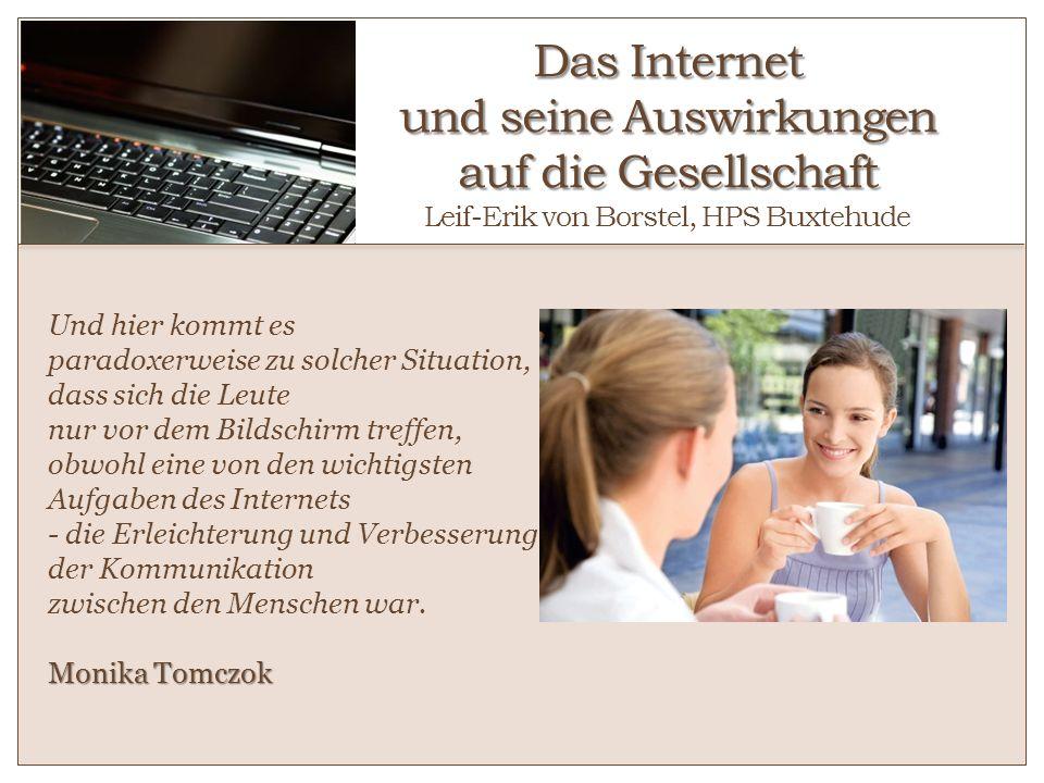Das Internet und seine Auswirkungen auf die Gesellschaft Leif-Erik von Borstel, HPS Buxtehude