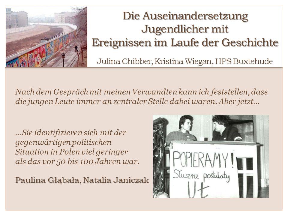 Die Auseinandersetzung Jugendlicher mit Ereignissen im Laufe der Geschichte o Julina Chibber, Kristina Wiegan, HPS Buxtehude