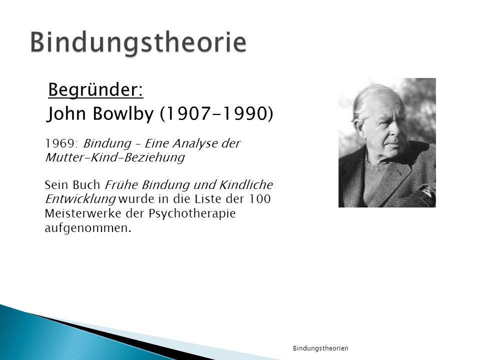 Bindungstheorie Begründer: John Bowlby (1907-1990)