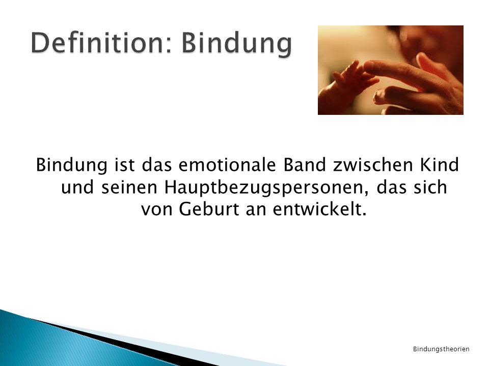 Definition: Bindung Bindung ist das emotionale Band zwischen Kind und seinen Hauptbezugspersonen, das sich von Geburt an entwickelt.