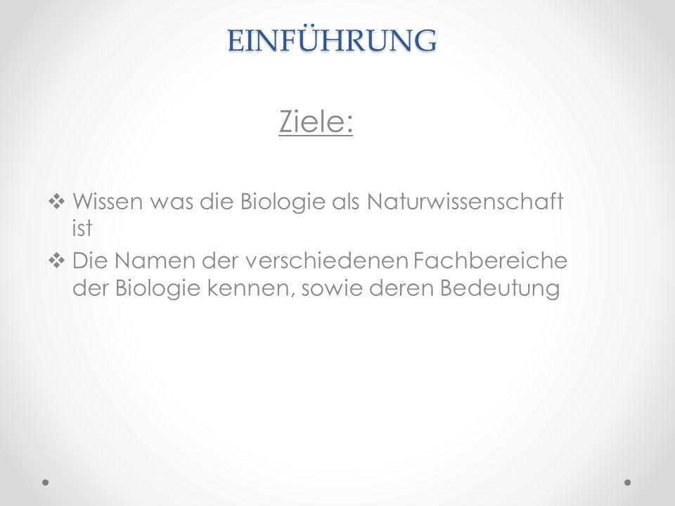 EINFÜHRUNG Ziele: Wissen was die Biologie als Naturwissenschaft ist