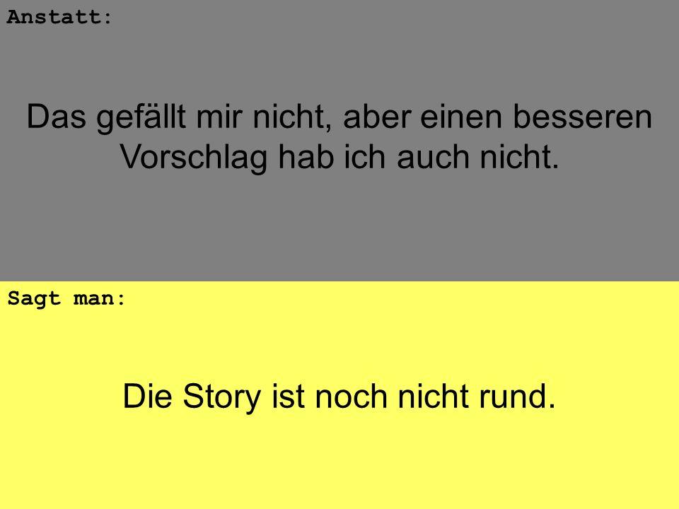 Die Story ist noch nicht rund.