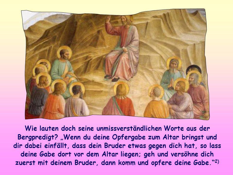 Wie lauten doch seine unmissverständlichen Worte aus der Bergpredigt