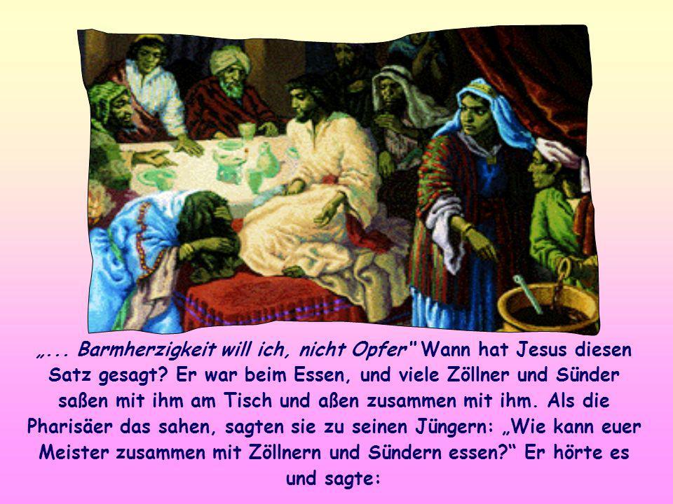 """""""... Barmherzigkeit will ich, nicht Opfer Wann hat Jesus diesen Satz gesagt."""