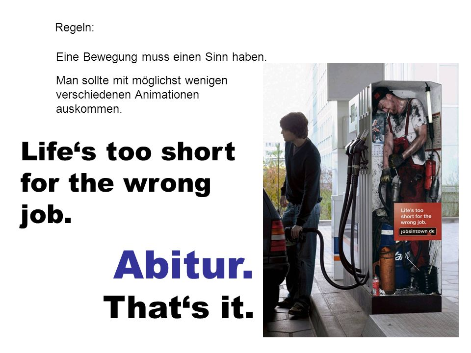 Abitur. That's it. Life's too short ... for the wrong job. Regeln: