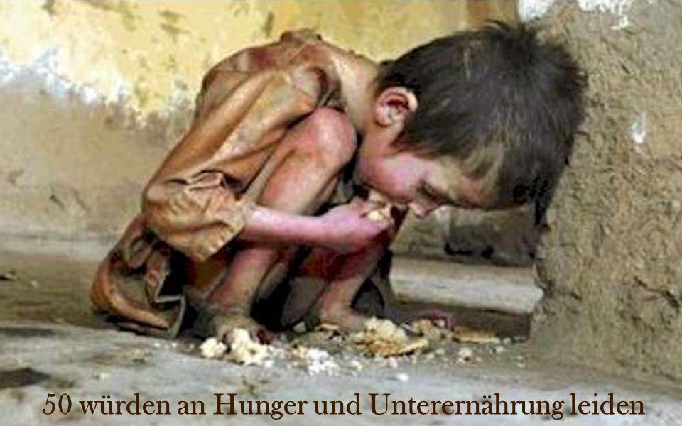 50 würden an Hunger und Unterernährung leiden