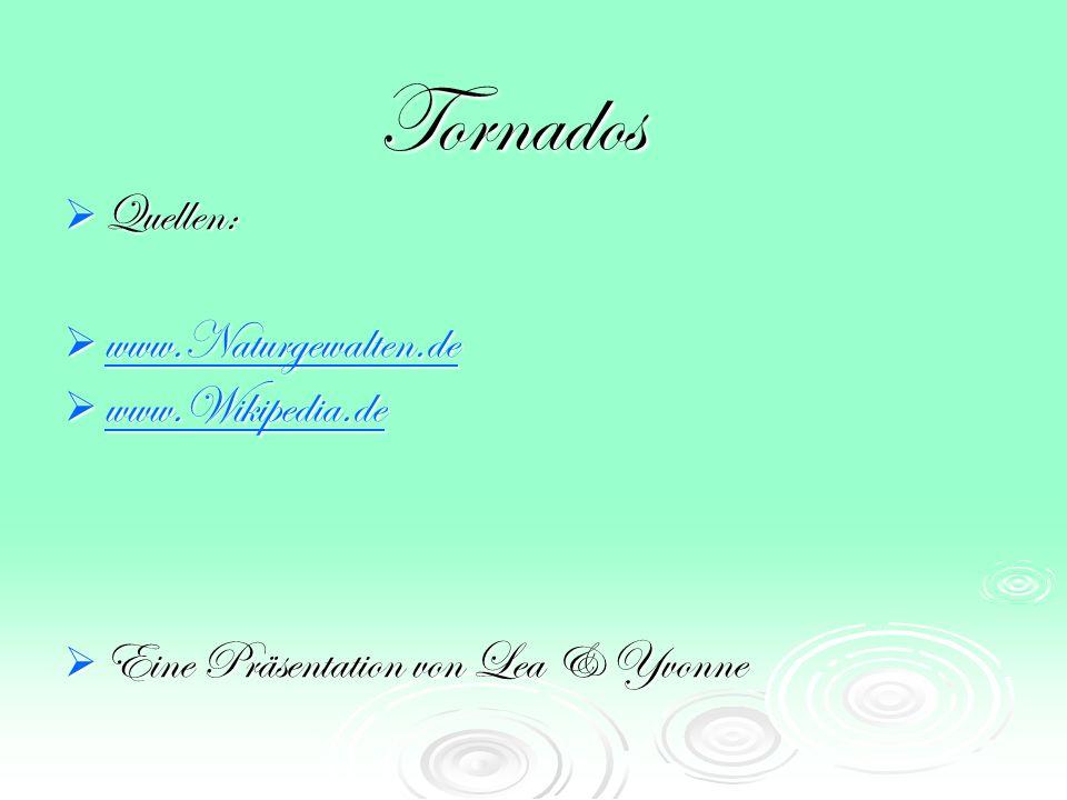 Tornados Quellen: www.Naturgewalten.de www.Wikipedia.de