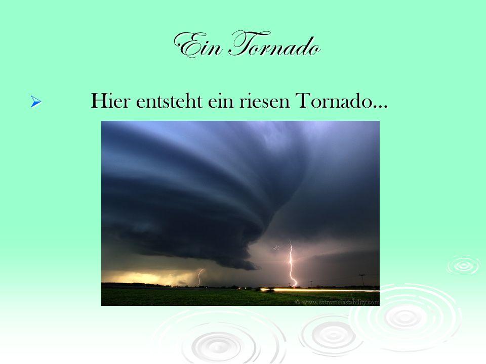Ein Tornado Hier entsteht ein riesen Tornado…